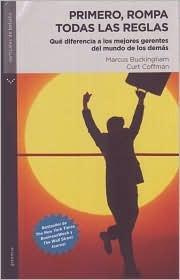 Primero, Rompa Todas las Regalas: Que Diferencia A los Mejores Gerentes del Mundo de los Demas = First, Break All the Rules Marcus Buckingham