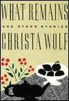 What Remains and Other Stories  by  Christa Wolf