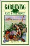 Gardening on the Prairies: A Guide to Canadian Home Gardening Roger Vick