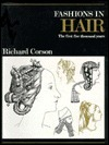 Fashions in Hair: The First Five Thousand Years Richard Corson