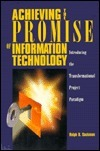Achieving the Promise of Information Technology: Introducing the Transformational Project Paradigm Ralph B. Sackman