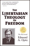 The Libertarian Theology of Freedom  by  Edmund A. Opitz