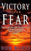Victory Over Fear  by  Bob Buess