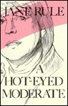 A Hot-Eyed Moderate  by  Jane Rule