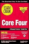 MCSE Core Four Practice Tests Exam Cram: Exam: 70-067, 70-068, 70-073, 70-058  by  Ed Tittel
