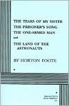 Four Plays: The Tears of My Sister / The Prisoners Song / The One-Armed Man / The Land of the Astronauts  by  Horton Foote