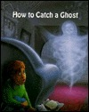 How To Catch A Ghost  by  Stuart A. Kallen