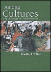 Among Cultures: Communication and Challenges  by  Bradford J. Hall