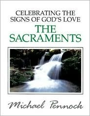 Celebrating the Signs of Gods Love: The Sacraments  by  Michael Pennock