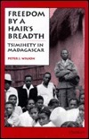 Freedom a Hairs Breadth: Tsimihety in Madagascar by Peter J. Wilson