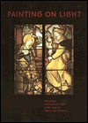Painting on Light: Drawings and Stained Glass in the Age of Durer and Holbein Barbara Butts