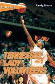 Hoop Tales: Tennessee Lady Volunteers Randall C. Moore