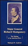 Major General Richard Montgomery: The Making of an American Hero Michael P. Gabriel