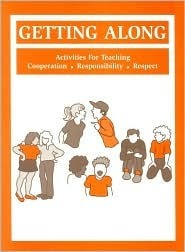 Getting Along: Activities for Teaching Cooperation, Responsibility and Respect  by  Dianne Schilling