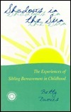 Shadows In The Sun: The Experiences Of Sibling Bereavement In Childhood Betty Davies