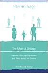 Aftermarriage: The Myth of Divorce: Unspoken Marriage Agreements and Their Impact on Divorce Anita Wyzanski Robboy