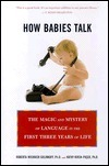How Babies Talk: The Magic and Mystery of Language in the First Three Years of Life  by  Roberta Michnick Golinkoff