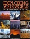 Exploring Your World: The Adventure of Geography National Geographic Society