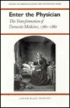 Enter the Physician: The Transformation of Domestic Medicine, 1760-1860 Lamar Riley Murphy