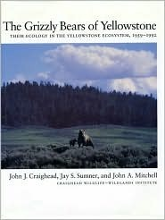 The Grizzly Bears of Yellowstone: Their Ecology In The Yellowstone Ecosystem John Johnson Craighead