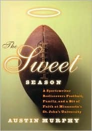 The Sweet Season: A Sportswriter Rediscovers Football, Family, and a Bit of Faith at Minnesotas St. Johns University  by  Austin Murphy