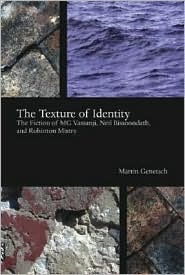 The Texture of Identity: The Fiction of MG Vassanji, Neil Bissoondath and Rohinton Mistry Martin Genetsch