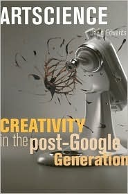 Artscience: Creativity in the Post-Google Generation  by  David Edwards