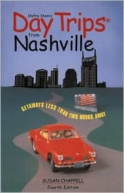 Day Trips from Nashville, 4th: Getaways Less than Two Hours Away Susan Chappell