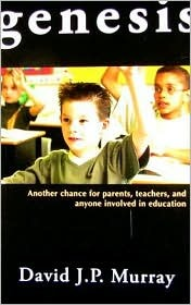 Genesis: Another Chance for Parents, Teachers and Anyone Involved in Education  by  David J.P. Murray