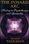 The Inward ARC: Healing in Psychotherapy and Spirituality Frances E. Vaughan