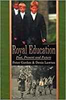 Royal Education: Past, Present, And Future Peter    Gordon