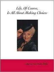 Life, of Course, Is All about Making Choices: My Memoirs Doreen Gertrude Mills