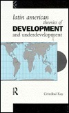 Latin American Theories of Development and Underdevelopment  by  Cristóbal Kay