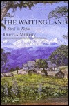 The Waiting Land: A Spell in Nepal Dervla Murphy