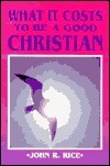 What It Costs to Be a Good Christian John R. Rice