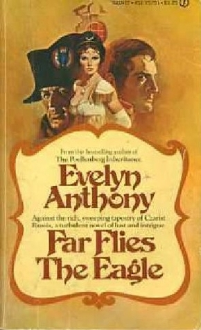 Far Flies the Eagle (Romanov Trilogy, #3) Evelyn Anthony