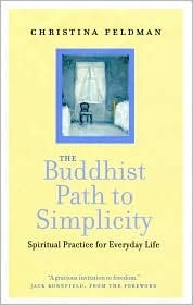 The Buddhist Path To Simplicity: Spiritual Practice For Everyday Life  by  Christina Feldman