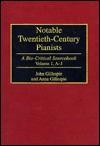 Notable Twentieth-Century Pianists [2 Volumes]: A Bio-Critical Sourcebook John Gillespie