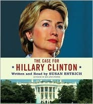 The Case for Hillary Clinton CD: The Case for Hillary Clinton CD  by  Susan Estrich