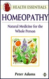 Homeopathy: Natural Medicine for the Whole Person Peter Adams