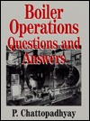 Boiler Operations: Questions and Answers  by  P. Chattopadhyay