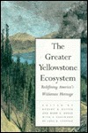 The Greater Yellowstone Ecosystem: Redefining Americas Wilderness Heritage Robert B. Keiter