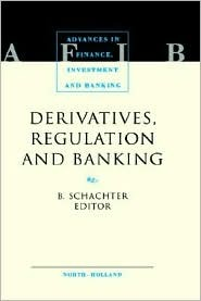 Derivatives, Regulation, And Banking  by  Barry Schachter