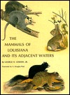 The Mammals Of Louisiana And Its Adjacent Waters  by  George H. Lowery