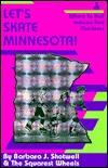 Lets Skate Minnesota!: Where to Roll Indoors and Outdoors Barbara J. Shotwell