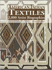 American Indian Textiles: 2,000 Artist Biographies Gregory Schaaf