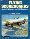 Flying Scoreboards: Aircraft Mission & Kill Markings   Aircraft Specials Series (6061)  by  Ernest R. McDowell