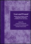 Lost and Found: Making and Remaking Working Partnerships with Parents of Children in the Care System Judith Masson