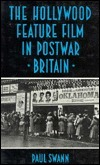 The Hollywood Feature Film In Postwar Britain  by  Paul Swann