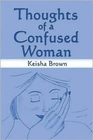 Thoughts of a Confused Woman  by  Keisha Brown